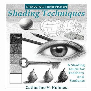 Drawing Dimension - Shading Techniques A Shading Guide for